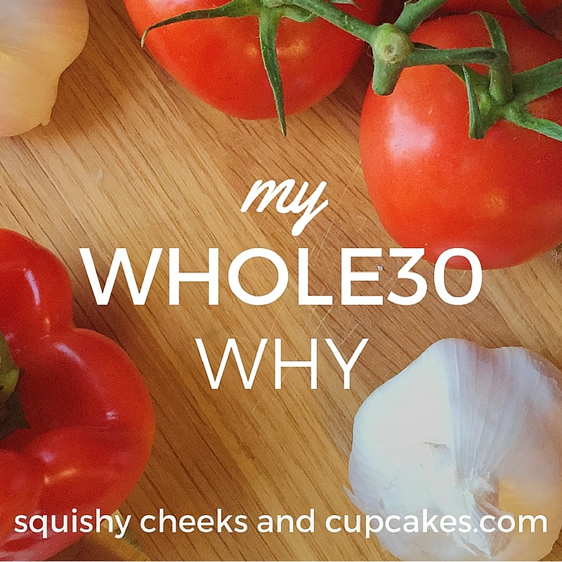 My Whole30 Why - SquishyCheeksandCupcakes.com