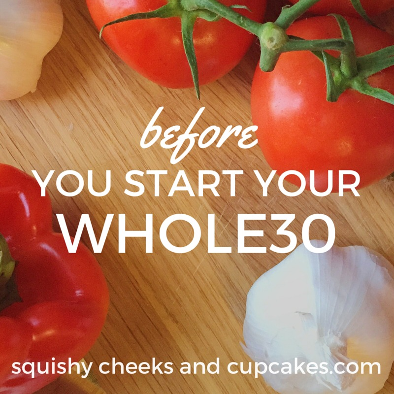 Before you start your whole30 : Squishy Cheeks & Cupcakes